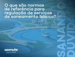 Sanando Dúvidas: o que são normas de referência para regulação de serviços de saneamento básico?