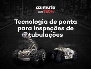 Azimute Tech: tecnologia de ponta aplicada em inspeção de tubulações